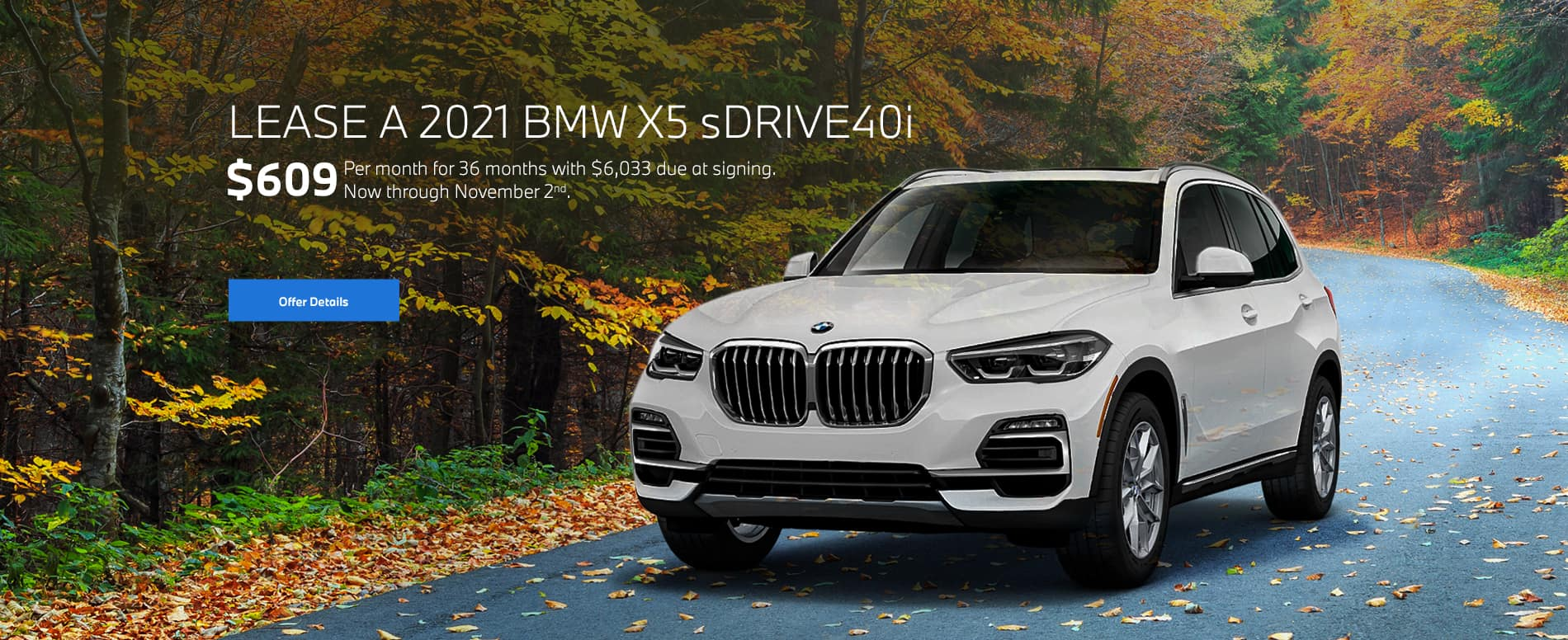 X5 sDrive40i - Lease a 2021 BMW X5 sDrive40i for $609/month for 36 months ($6,033 due at signing now through November 2nd).
