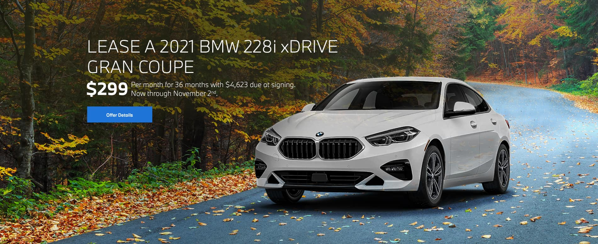 228i xDrive Gran Coupe - Lease a 2021 BMW 228i xDrive Gran Coupe for $299/month for 36 months ($4,623 due at signing now through November 2nd).