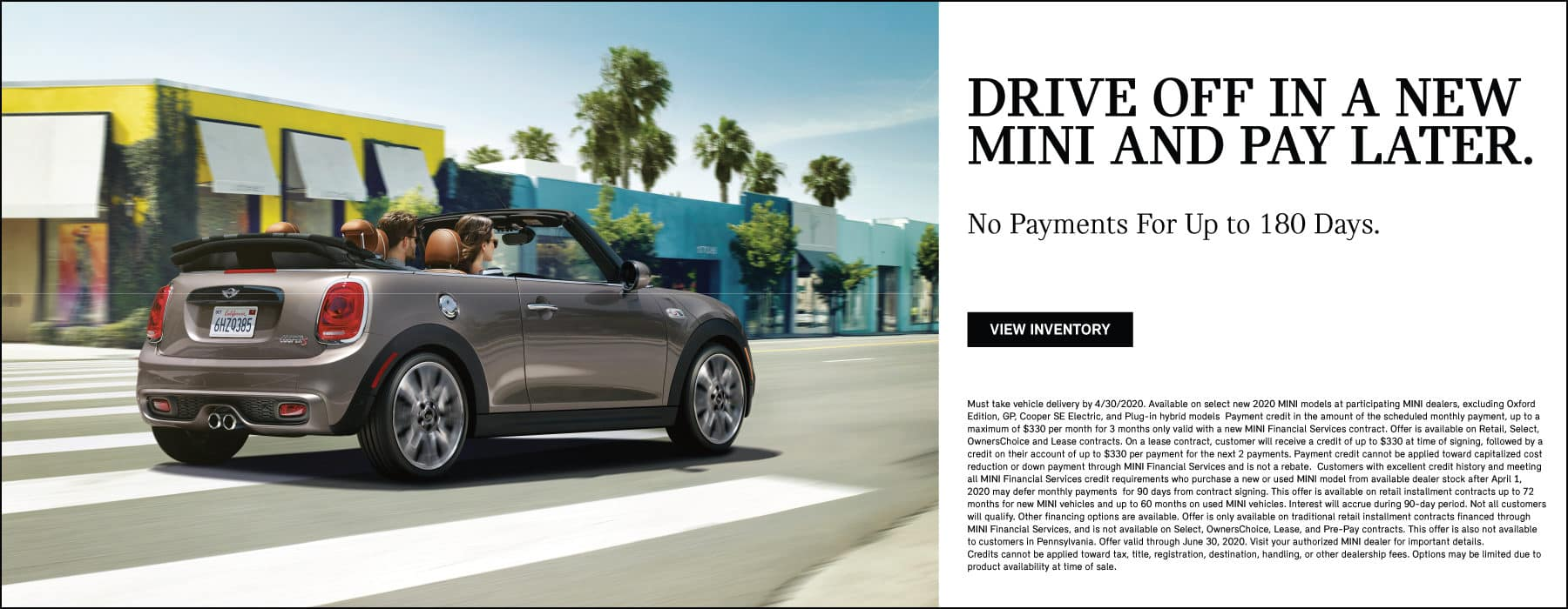 DRIVE OFF IN A NEW MINI AND PAY LATER. NO PAYMENTS FOR UP TO 180 DAYS. VIEW INVENTORY BUTTON.