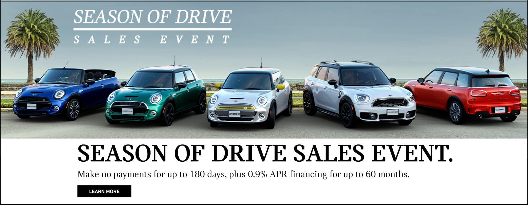 season of drive sales event. make no payments for up to 180 days, plus 0.9% apr financing for up to 60 months