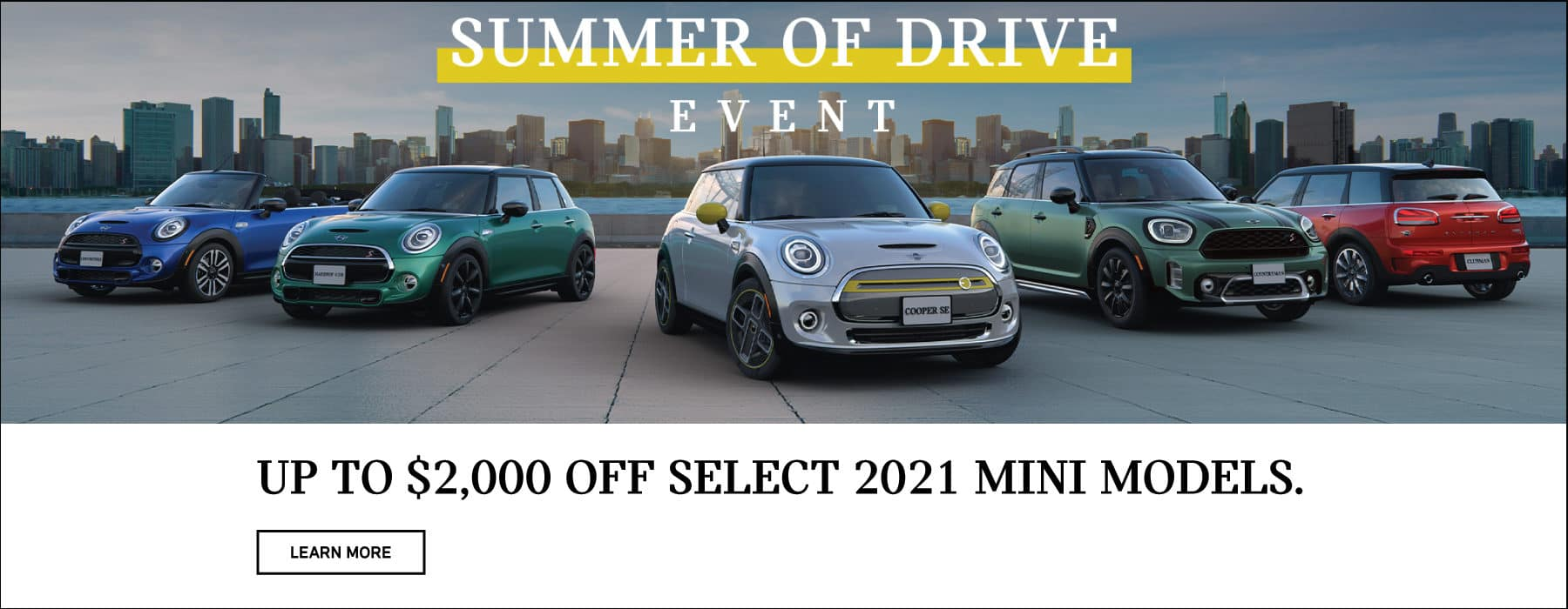 Up to $2,000 off select 2021 models. Valid through 06/01/21. Click to learn more. See dealer for full details. Image shows a family of 2021 MINI vehicles parked on concrete outside in front of a city skyline. The MINI