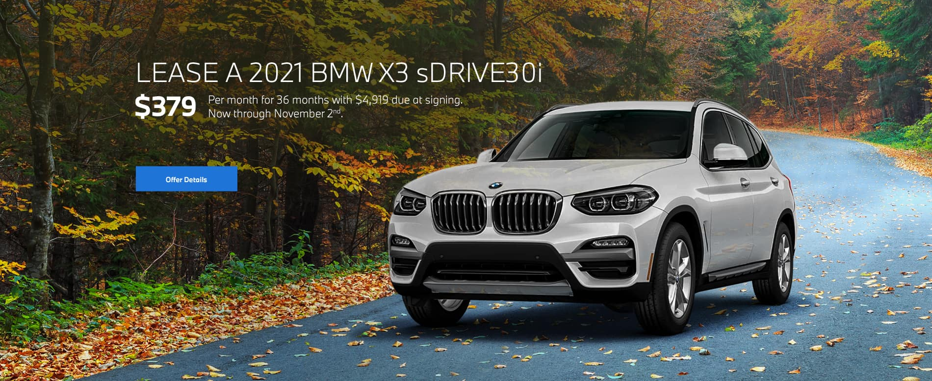 X3 sDrive30i - Lease a 2021 BMW X3 sDrive30i for $379/month for 36 months ($4,919 due at signing now through November 2nd).