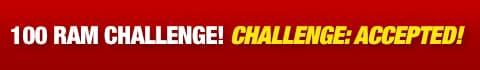 100 RAM Challenge! Challenge: Accepted!