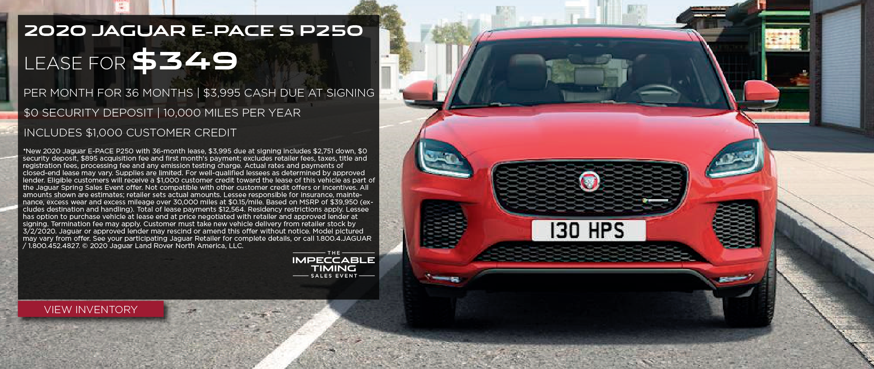 2020 JAGUAR E-PACE P250. $349 PER MONTH. 36 MONTH LEASE TERM. $3,995 CASH DUE AT SIGNING. INCLUDES $1,000 CUSTOMER CREDIT.  $0 SECURITY DEPOSIT. 10,000 MILES PER YEAR. OFFER ENDS 3/2/2020. VIEW INVENTORY. RED JAGUAR E-PACE DRIVING THROUGH CITY.