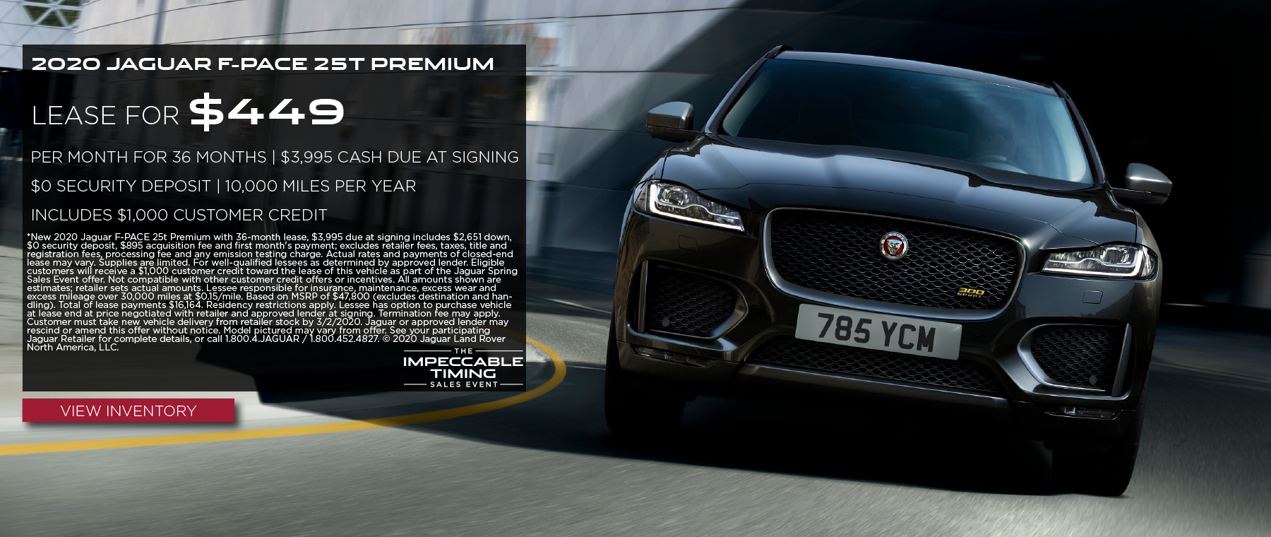 2020 JAGUAR F-PACE 25T PREMIUM. $449 PER MONTH. 36 MONTH LEASE TERM. $3,995 CASH DUE AT SIGNING. INCLUDES $1,000 CUSTOMER CREDIT.  $0 SECURITY DEPOSIT. 10,000 MILES PER YEAR. OFFER ENDS 3/2/2020. VIEW INVENTORY. BLACK JAGUAR F-PACE DRIVING DOWN ROAD IN CITY.