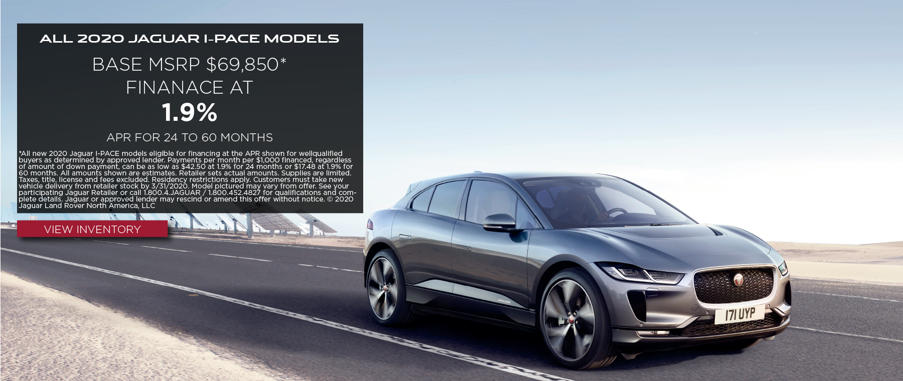 ALL 2020 JAGUAR I-PACE MODELS_BASE MSRP FROM $69,850_FINANCE AT 1.9% APR FOR 24 TO 60 MONTHS_EXPIRES MARCH 31, 2020_VIEW INVENTORY_GRAY JAGUAR I-PACE DRIVING IN DESERT NEAR SOLAR PANELS