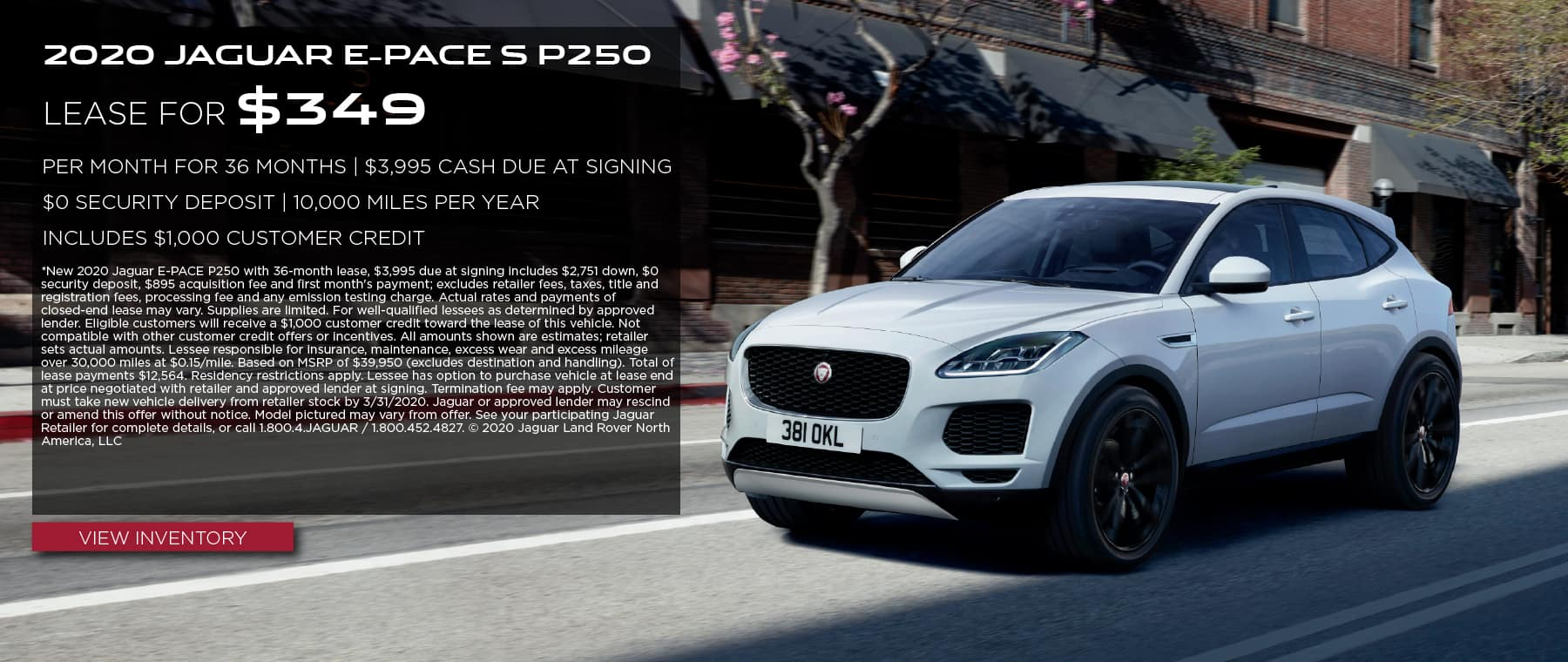 2020 JAGUAR E-PACE P250. $349 PER MONTH. 36 MONTH LEASE TERM. $3,995 CASH DUE AT SIGNING. INCLUDES $1,000 CUSTOMER CREDIT. $0 SECURITY DEPOSIT. 10,000 MILES PER YEAR. OFFER ENDS 3/31/2020. VIEW INVENTORY. WHITE JAGUAR E-PACE DRIVING THROUGH CITY.