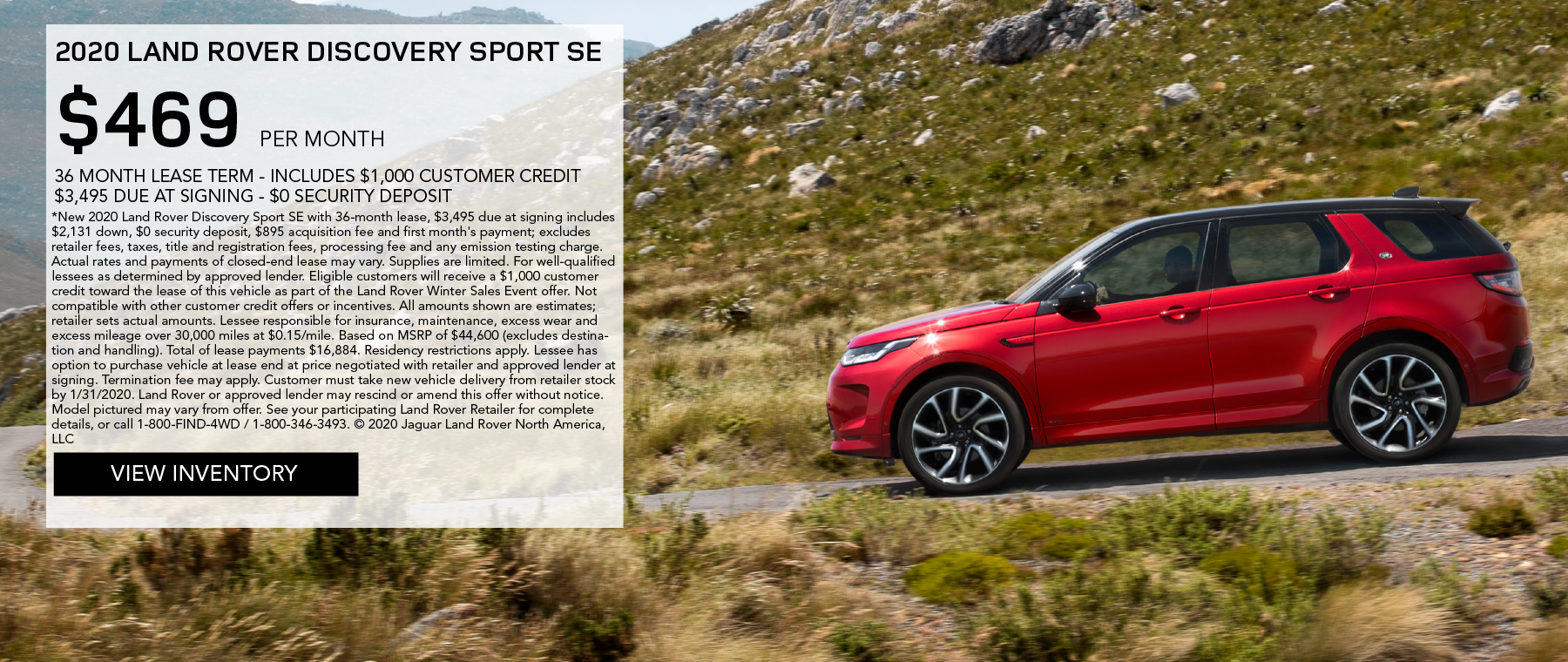 2020 LAND ROVER DISCOVERY SPORT SE_$469 PER MONTH_$3,495 DUE AT SIGNING_$0 SECURITY DEPOSIT_36 MONTH LEASE TERM_$10,000 MILES PER YEAR_INCLUDES $1,000 CUSTOMER CREDIT AS A PART OF THE LAND ROVER WINTER SALES EVENT_EXPIRES JANUARY 31, 2020_VIEW INVENTORY_RED LAND ROVER DISCOVERY SPORT SE DRIVING ON ROCKY TERRAIN IN MOUNTAINS