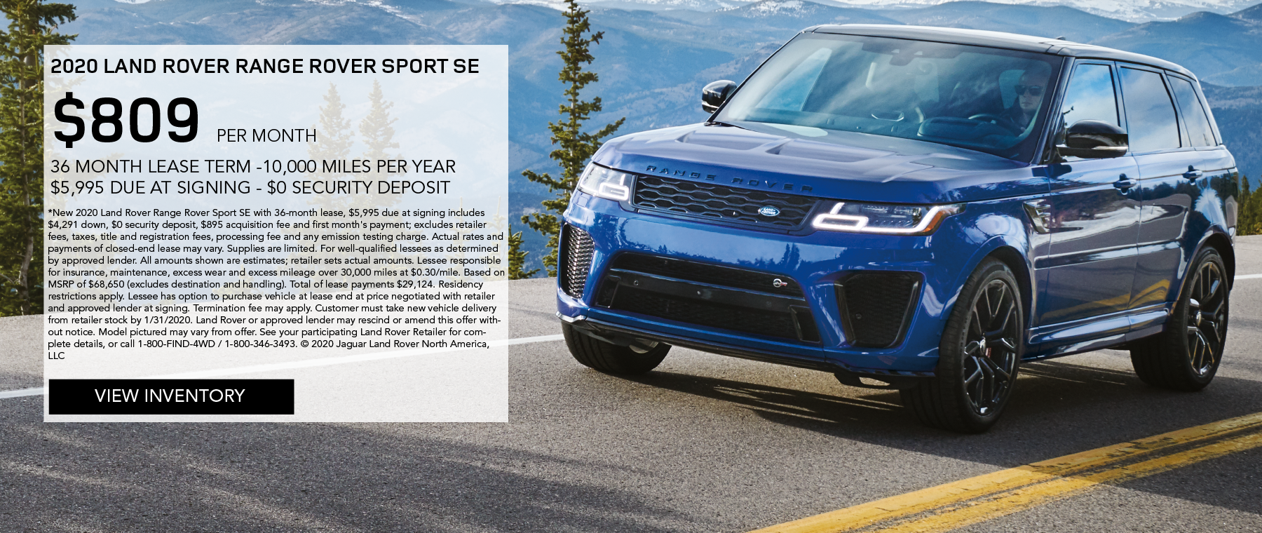 2020 RANGE ROVER SPORT SE_$809 PER MONTH_$5,995 DUE AT SIGNING_$0 SECURITY DEPOSIT_36 MONTH LEASE TERM_10,000 MILES PER YEAR_EXPIRES JANUARY 31, 2020_VIEW INVENTORY_BLUE RANGE ROVER SPORT DRIVING ON ROAD OVERLOOKING MOUNTAIN