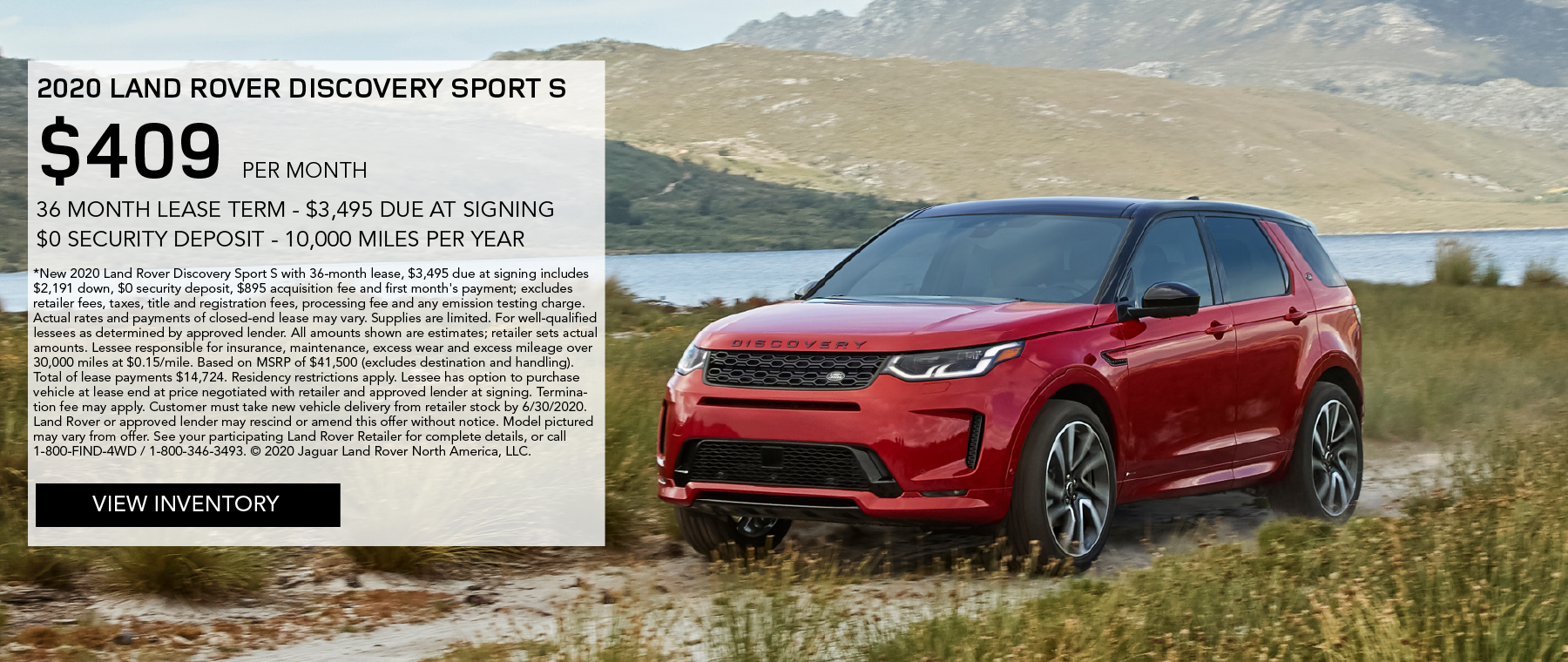 TH. 36 MONTH LEASE TERM. $3,495 CASH DUE AT SIGNING. $0 SECURITY DEPOSIT. 10,000 MILES PER YEAR. EXCLUDES RETAILER FEES, TAXES, TITLE AND REGISTRATION FEES, PROCESSING FEE AND ANY EMISSION TESTING CHARGE. OFFER ENDS 6/30/2020. RED LAND ROVER DISCOVERY SPORT PARKED IN GRASS NEAR LAKE.