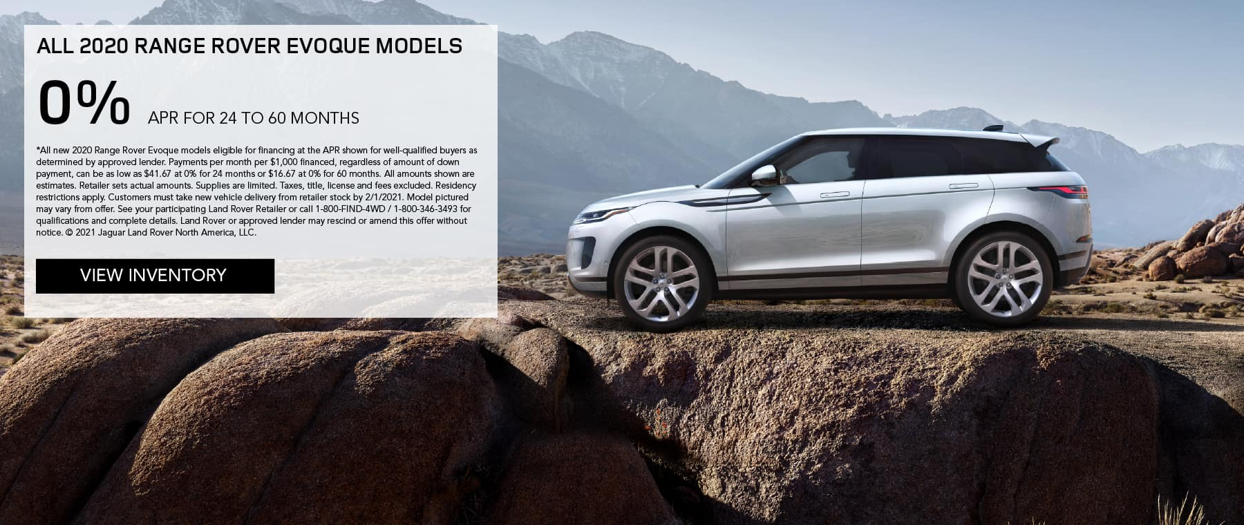 2020 RANGE ROVER EVOQUE S 5-DOOR. $339 PER MONTH. 36 MONTH LEASE TERM. $3,495 CASH DUE AT SIGNING. $0 SECURITY DEPOSIT. 10,000 MILES PER YEAR. EXCLUDES RETAILER FEES, TAXES, TITLE AND REGISTRATION FEES, PROCESSING FEE AND ANY EMISSION TESTING CHARGE. INCLUDES $1,000 CUSTOMER CREDIT. OFFER ENDS 2/1/2020. VIEW INVENTORY. SILVER RANGE ROVER EVOQUE PARKED IN FRONT OF MOUNTAIN RANGE.